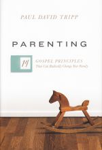 Paul David Tripp, Parenting: 14 Gospel Principles That Can Radically Change Your Family (Crossway, 2016)